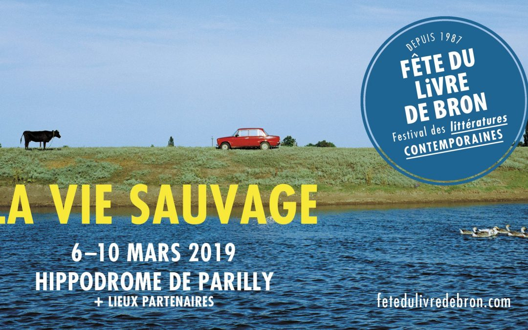 """Fête du livre de Bron – """"La vie sauvage"""" – 6-10 march 2019"""
