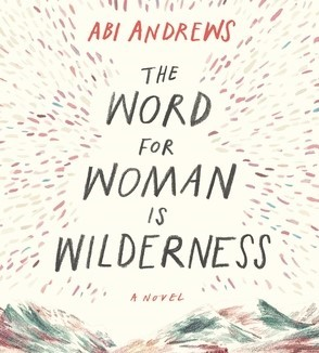 Feminizing Wilderness Writing in the Anthropocene. An Exchange between Ida Olsen and Abi Andrews, Author of «The Word for Woman is Wilderness» (2018)