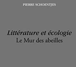 """Parution: """"Littérature et Écologie. Le Mur des abeilles"""" par Pierre Schoentjes (José Corti, 2020)"""