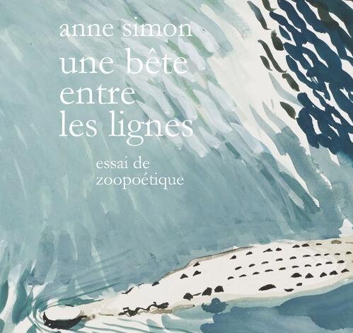 """Parution: Anne Simon, """"Une bête entre les lignes. Essai de zoopoétique"""" (Éd. Wildproject, 2021)"""