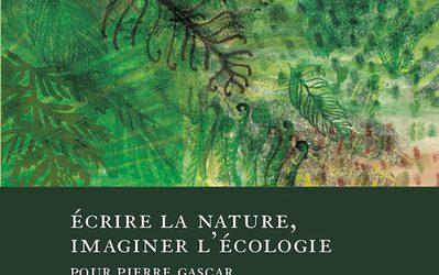 """Parution: Pierre Schoentjes, """"Écrire la nature, imaginer l'écologie. Pour Pierre Gascar"""" (Droz, 2021)"""